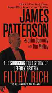 Filthy Rich: The Shocking True Story Of Jeffrey Epstein ? The Billionaire?s Sex Scandal by James Patterson