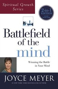 Battlefield Of The Mind (spiritual Growth Series): Winning The Battle In Your Mind by Joyce Meyer
