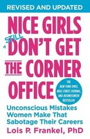 Nice Girls Don't Get The Corner Office: Unconscious Mistakes Women Make That Sabotage Their Careers