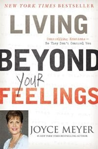 Book Living Beyond Your Feelings: Controlling Emotions So They Don't Control You by Joyce Meyer