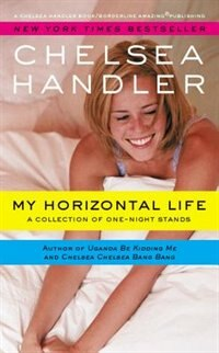 Book My Horizontal Life: A Collection Of One Night Stands by Chelsea Handler