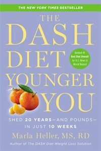 The Dash Diet Younger You: Shed 20 Years--and Pounds--in Just 10 Weeks