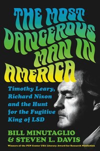 The Most Dangerous Man In America: Timothy Leary, Richard Nixon And The Hunt For The Fugitive King…