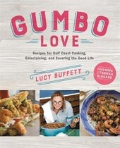 Book Gumbo Love: Recipes For Gulf Coast Cooking, Entertaining, And Savoring The Good Life by Lucy Buffett