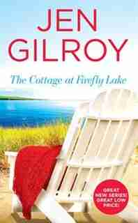 The Cottage At Firefly Lake by Jen Gilroy