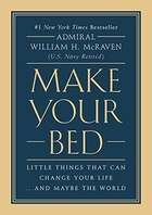 Book Make Your Bed: Little Things That Can Change Your Life...and Maybe The World by William H. Mcraven
