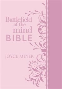 Battlefield Of The Mind Bible, Light Pink Leatherluxe®: Renew Your Mind Through The Power Of God's Word by Joyce Meyer