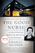 Book The Good Nurse: A True Story Of Medicine, Madness, And Murder by Charles Graeber