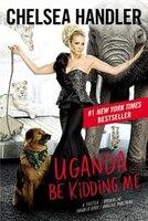 Uganda Be Kidding Me: (Large Print)