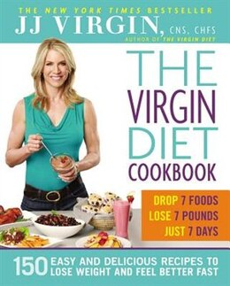 Book The Virgin Diet Cookbook: 150 Easy And Delicious Recipes To Lose Weight And Feel Better Fast by J.j. Virgin