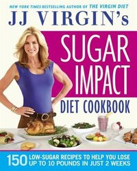 Jj Virgin's Sugar Impact Diet Cookbook: 150 Low-sugar Recipes To Help You Lose Up To 10 Pounds In…