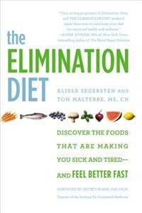 The Elimination Diet: Discover The Foods That Are Making You Sick And Tired--and Feel Better Fast by Tom Malterre