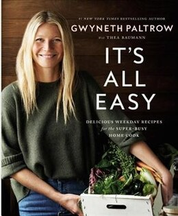 Book It's All Easy: Delicious Weekday Recipes For The Super-busy Home Cook by Gwyneth Paltrow