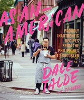 ASIANAMERICAN: Proudly Inauthentic Recipes From The Philippines To Brooklyn