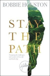 Stay The Path: Navigating The Challenges And Wonder Of Life, Love, And Leadership