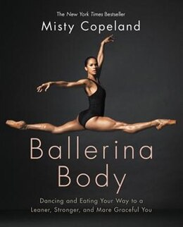 Book Ballerina Body: Dancing And Eating Your Way To A Leaner, Stronger, And More Graceful You by Misty Copeland