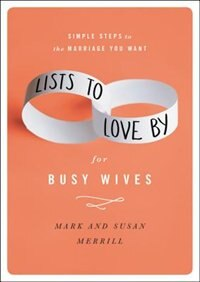 Book Lists To Love By For Busy Wives: Simple Steps To The Marriage You Want by Mark Merrill