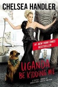 Book Uganda Be Kidding Me by Chelsea Handler
