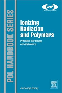 Ionizing Radiation And Polymers: Principles, Technology, And Applications