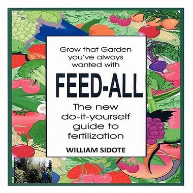 Feed-all: The New Do-it-yourself Guide To Fertilization by William Sidote