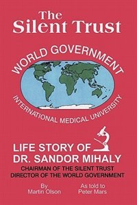 Book The Silent Trust: Life Story Of Dr. Sandor Mihaly by Martin Olson