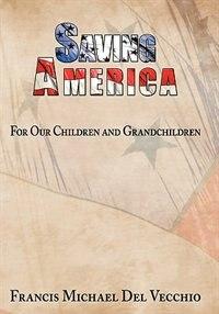Saving America: For Our Children And Grandchildren