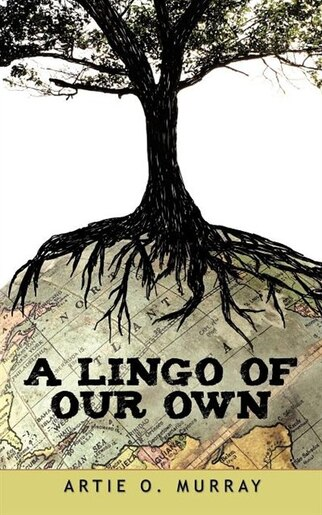 A Lingo Of Our Own by Artie O. Murray