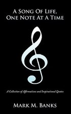 A Song Of Life, One Note At A Time: A Collection Of Affirmations And Inspirational Quotes