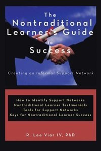 The Nontraditional Learner's Guide To Success: Creating An Informal Support Network by R. Lee IV Viar