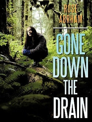 Gone Down The Drain by Rose Abrham