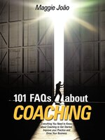 101 FAQs about Coaching: Everything You Need to know about Coaching to Improve your Practice and…
