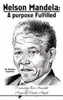 Nelson Mandela: A Purpose Fulfilled: Mr. Mandela Explained