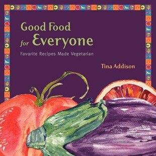 Good Food For Everyone: Favorite Recipes Made Vegetarian