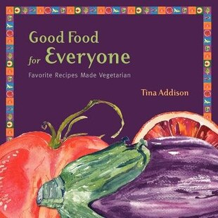 Good Food For Everyone: Favorite Recipes Made Vegetarian