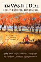 Ten Was The Deal: Southern Hunting And Fishing Stories