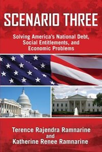 Book Scenario Three: Solving America's National Debt, Social Entitlements and Economic Problems by Terence Rajendra Ramnarine