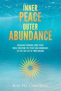 Inner Peace Outer Abundance by Kim Ha Campbell