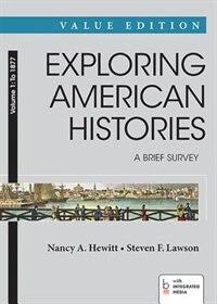Exploring American Histories: A Brief Survey, Value Edition, Volume 1: To 1877