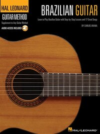 Hal Leonard Brazilian Guitar Method: Learn To Play Brazilian Guitar With Step-by-step Lessons And…