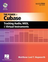 The Power In Cubase: Tracking Audio, Midi And Virtual Instruments