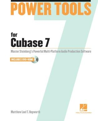 Power Tools For Cubase 7: Master Steinberg's Power Multi-platform Audio Production Software by Matthew Loel T. Hepworth