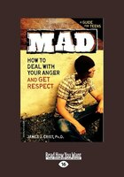 Mad: How to Deal with your Anger and Get Respect (EasyRead Large Edition)