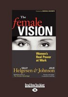 The Female Vision: Women's Real Power At Work (large Print 16pt)