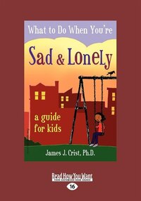 What to Do When You're Sad & Lonely: A Guide for Kids (EasyRead Large Edition)