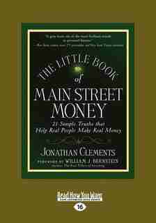 The Little Book Of Main Street Money: 21 Simple Truths That Help Real People Make Real Money (large Print 16pt) by Jonathan Clements