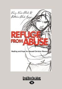 Refuge From Abuse: Healing And Hope For Abused Christian Women (large Print 16pt)