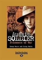 Aussie Soldier: Prisoners of War (Large Print 16pt)