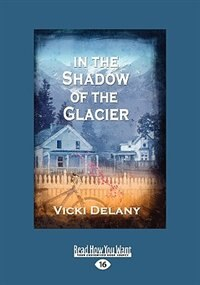 Book In The Shadow Of The Glacier (easyread Large Edition) by Vicki Delany