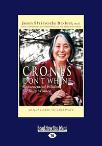 Crones Don't Whine: Concentrated Wisdom For Juicy Women (easyread Large Edition)