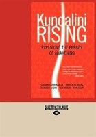 Kundalini Rising: Exploring The Energy Of Awakening (easyread Large Edition)